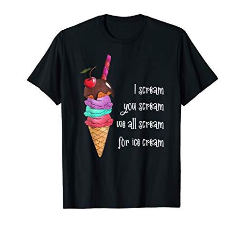 I Scream You Scream We All Scream for Ice Cream T-Shirt