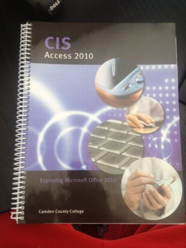 CIS Acess 2010 (EXPLORING MICROSOFT OFFICE 2010)