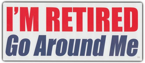Funny Bumper Sticker | I'm Retired, Go Around Me | Great Retirement Party Gift!