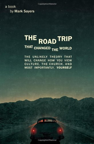 The Road Trip that Changed the World: The Unlikely Theory that will Change How You View Culture, the Church, and, Most I