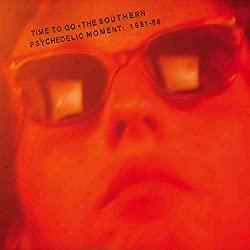 Time to Go - The Southern Psychedelic Movement 1981-86