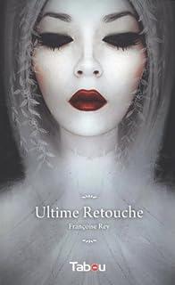 Ultime retouche : roman, Rey, Françoise