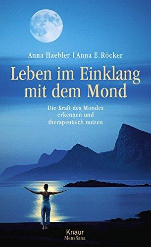 Leben im Einklang mit dem Mond: Die Kraft des Mondes erkennen und therapeutisch nutzen Gebundenes Buch – 21. März 2006 Anna Haebler Anna E. Röcker Knaur MensSana HC 3426665727