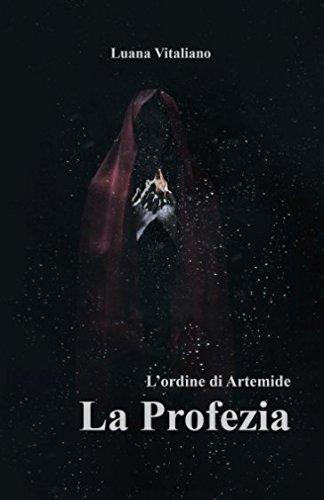 La profezia: L'ordine di Artemide Copertina flessibile – 21 mag 2018 Luana Vitaliano Independently published 154955364X