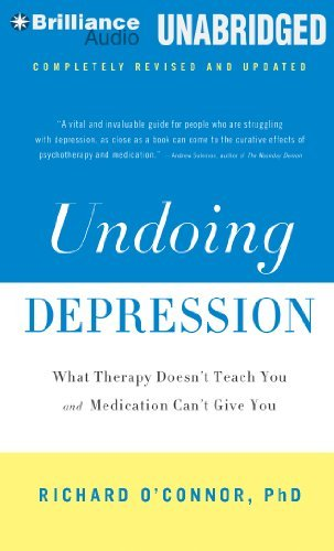 Cd Depression (Undoing Depression: What Therapy Doesn't Teach You and Medication Can't Give You by Richard O'Connor Ph.D. (2012-07-17))