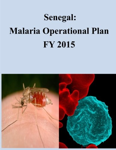 Read Online Senegal: Malaria Operational Plan FY 2015 (President's Malaria Initiative) PDF