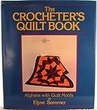 The Crocheter's Quilt Book, Elyse Sommer, 0026091704