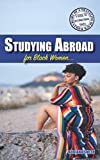 Studying Abroad for Black Women (Diary of a Traveling Black Woman: A Guide to International Travel)