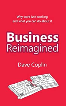 business reimagined why work isn 39 t working and what you can do about it ebook. Black Bedroom Furniture Sets. Home Design Ideas