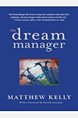 The Dream Manager: Acheive Results Beyond Your Dreams by Helping Your Employees Fulfill Theirs Kindle Edition