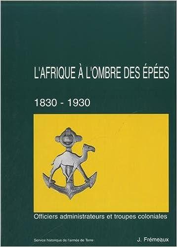 En ligne téléchargement gratuit L'Afrique à l'ombre des épées (1830-1930) : Tome 2, Officiers administrateurs et troupes coloniales pdf, epub ebook