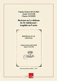 Bertram ou Le château de St-Aldobrand par Charles Robert Maturin
