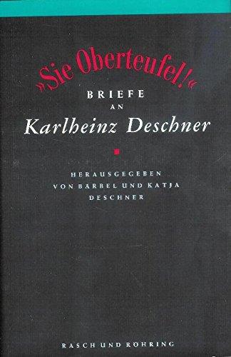 Sie Oberteufel!. Briefe an Karlheinz Deschner