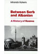 Between Serb and Albanian: A History of Kosovo