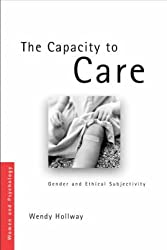 The Capacity to Care: Gender and Ethical Subjectivity (Women and Psychology)