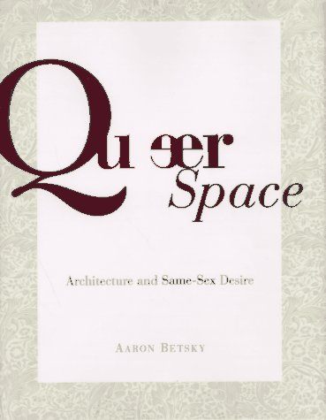 Queer Space: Architecture and Same-Sex Desire