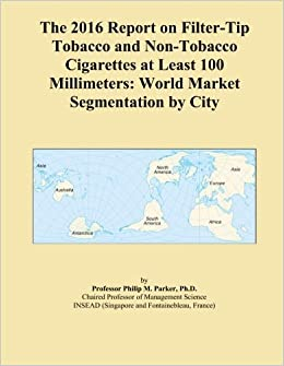 Book The 2016 Report on Filter-Tip Tobacco and Non-Tobacco Cigarettes at Least 100 Millimeters: World Market Segmentation by City
