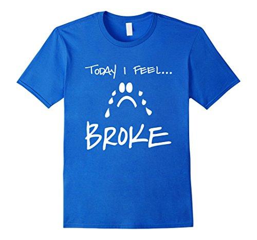 Today I Feel Broke T-Shirt