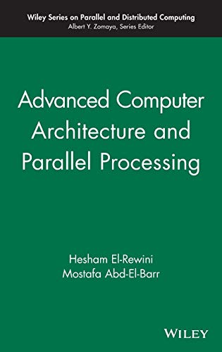 Advanced Computer Architecture and Parallel Processing (Wiley Series on Parallel and Distributed Computing) (v. 2) (Parallel Computer Architecture)