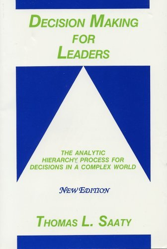 Download Decision Making for Leaders: The Analytic Hierarchy Process for Decisions in a Complex World, New Edition 2001 (Analytic Hierarchy Process Series, Vol. 2) [Paperback] [2012] 3rd Revised Ed. Thomas L. Saaty pdf