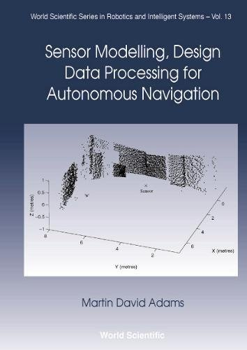 Sensor Modelling, Design and Data Processing for Autonomous Navigation (World Scientific Series in Robotics and Intelligent Systems)