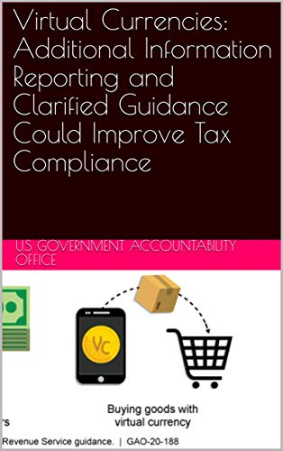 Virtual Currencies: Additional Information Reporting and Clarified Guidance Could Improve Tax Compliance
