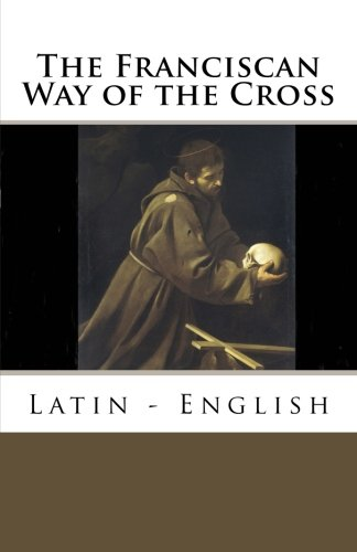 The Franciscan Way of the Cross: Latin - English (Stations Of The Cross St Francis Of Assisi)
