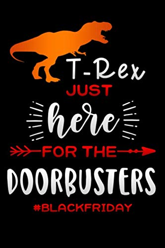 just here for the Doorbusters: T-Rex Lined Notebook / Diary / Journal To Write In 6