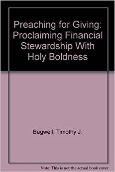 Preaching for Giving: Proclaiming Financial Stewardship With Holy Boldness by Timothy J. Bagwell (1998-03-03)