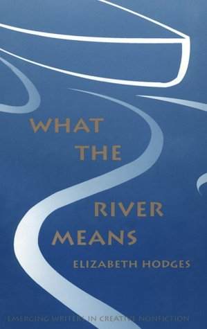 What the River Means (Emerging Writers in Creative Nonfiction)