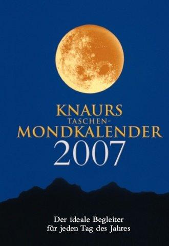 Knaurs Taschen-Mondkalender 2007: Der ideale Begleiter für jeden Tag des Jahres