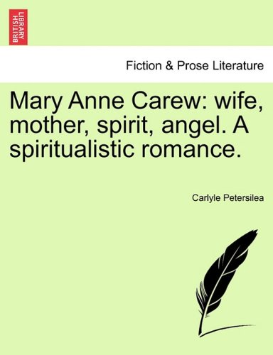 Mary Anne Carew: wife, mother, spirit, angel. A spiritualistic romance. PDF