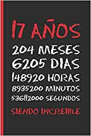 17 AÑOS SIENDO INCREIBLE: REGALO DE CUMPLEAÑOS ORIGINAL Y DIVERTIDO. 10 AÑOS. DIARIO, CUADERNO DE NOTAS, APUNTES O AGENDA.