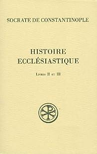 Histoire ecclésiastique : Livres II et III par  Socrate de Constantinople