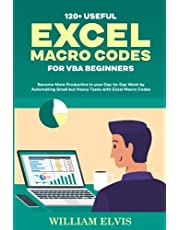 120+ USEFUL EXCEL MACRO CODES FOR VBA BEGINNERS: Become More Productive in your Day-to-Day Work by Automating Small but Heavy Tasks with Excel Macro Codes
