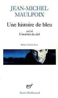 Une histoire de bleu suivi de L'instinct du ciel par Jean-Michel Maulpoix