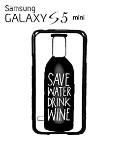 Save Water Drink Wine Mobile Cell Phone Case Samsung Galaxy S5 Mini Black