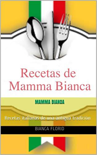 Mamma Bianca: Recetas italianas de una antigua tradición (Spanish Edition) by [Florid