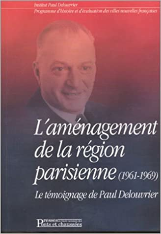 Télécharger en ligne L'Aménagement de la région parisienne : Le Témoignage de Paul Delouvrier (1961-1969) pdf