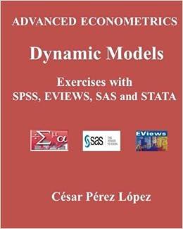 ADVANCED ECONOMETRICS  DYNAMIC MODELS  Exercises with SPSS, SAS