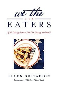 We the Eaters: If We Change Dinner, We Can Change the World by [Ellen Gustafson]