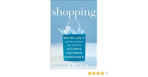 8deab1a231b Shopping  Why We Love It and How Retailers Can Create the Ultimate Customer  Experience Hardcover