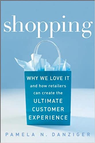 8edb1238f98 Shopping  Why We Love It and How Retailers Can Create the Ultimate Customer  Experience  Amazon.com  Books