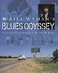 Bill Wyman's Blues Odyssey: A Journey to Music's Heart and Soul