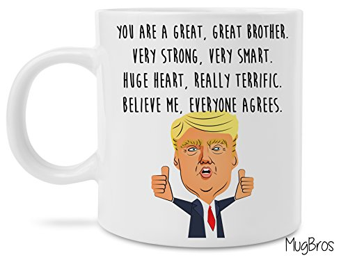 Funny Great Brother Donald Trump Novelty Prank Gift 11 Ounce Coffee Mug (Brother Mug) by MugBros