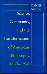 Science, Community, & the Transformation of American Philosophy, 1860-1930