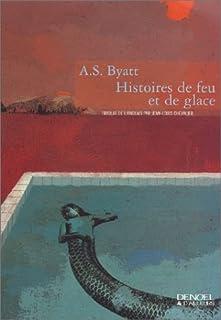 Histoires de feu et de glace : roman, Byatt, Antonia Susan