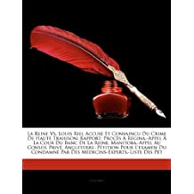 La Reine vs. Louis Riel Accuse Et Convaincu Du Crime de Haute Trahison: Rapport; Proces a Regina.-Appel a la Cour Du Banc de La Reine, Manitoba.-Appel Au Conseil Prive, Angleterre.-Petition Pour L'Examen Du Condamne Par Des Medecins-Experts.-L...