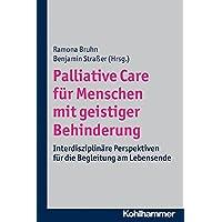 Palliative Care für Menschen mit geistiger Behinderung: Interdisziplinäre Perspektiven für die Begleitung am Lebensende