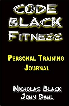 Book The CODE BLACK FITNESS Training Journal: The Personal Training Guidebook/Journal for Clients and Personal Trainers (Exercise, Weight Training, ... Black Fitness - Health and Fitness / Exercise)